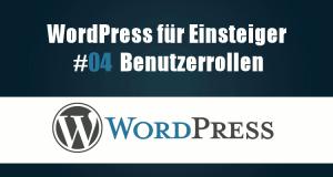 Benutzergruppen und Rechtevergabe in WordPress